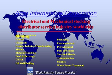 """World Industry Service Provider"" Argo International Corporation Cement Chemicals General Industry/Manufacturing Marine Material Handling Food & Beverage."