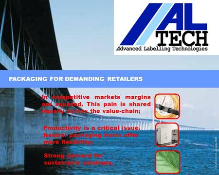 Page 1 © ALTECH SRL, March 2009 Page 1 © ALTECH SRL, March 2009 PACKAGING FOR DEMANDING RETAILERS In competitive markets margins are squezed. This pain.