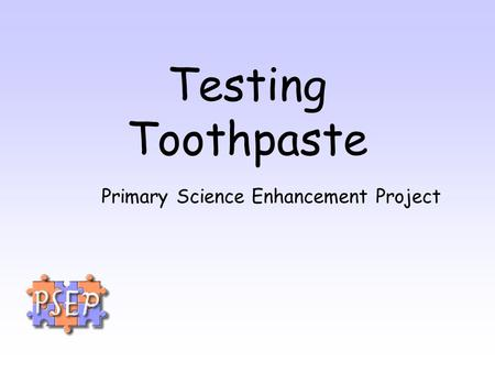 Testing Toothpaste Primary Science Enhancement Project.