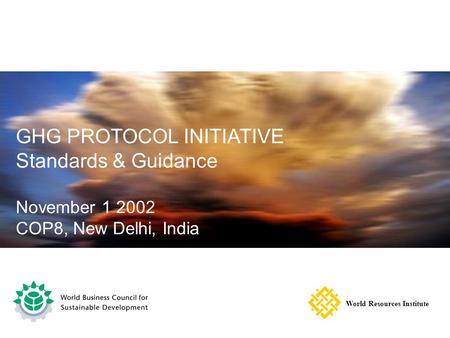 GHG PROTOCOL INITIATIVE Standards & Guidance November 1 2002 COP8, New Delhi, India World Resources Institute.
