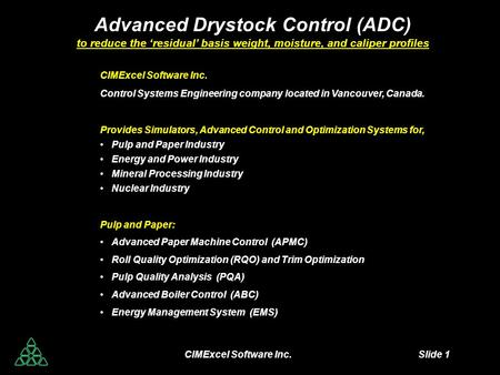 CIMExcel Software Inc. Slide 1 Advanced Drystock Control (ADC) to reduce the 'residual' basis weight, moisture, and caliper profiles CIMExcel Software.