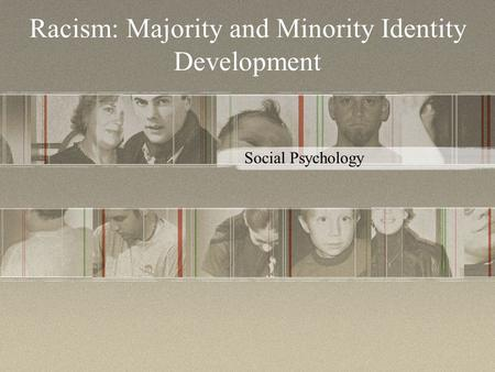 Racism: Majority and Minority Identity Development