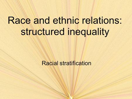 Race and ethnic relations: structured inequality Racial stratification.