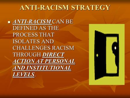 ANTI-RACISM STRATEGY ANTI-RACISM CAN BE DEFINED AS THE PROCESS THAT ISOLATES AND CHALLENGES RACISM THROUGH DIRECT ACTION AT PERSONAL AND INSTITUTIONAL.