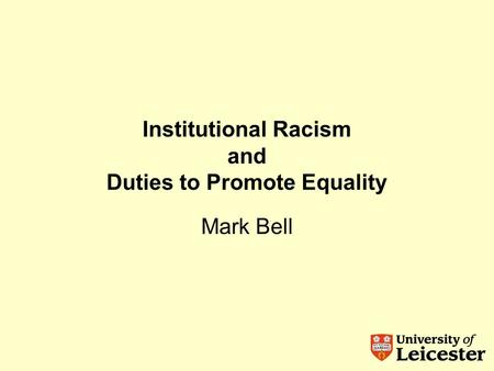 Institutional Racism and Duties to Promote Equality Mark Bell.