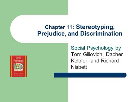 Chapter 11: Stereotyping, Prejudice, and Discrimination Social Psychology by Tom Giliovich, Dacher Keltner, and Richard Nisbett.