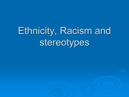 Ethnicity, Racism and stereotypes. Stereotypical images?