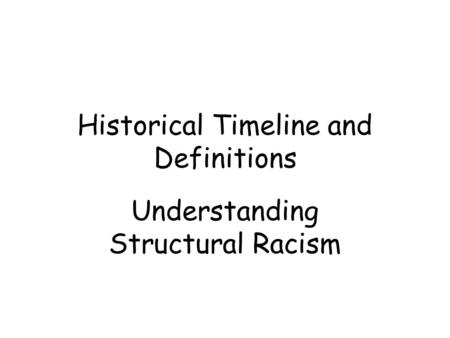 Historical Timeline and Definitions Understanding Structural Racism.