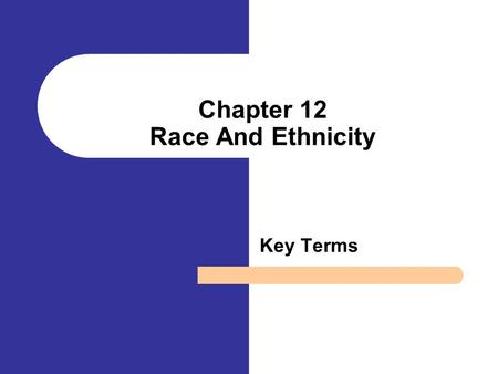 Chapter 12 Race And Ethnicity Key Terms. Ethnic groups A social category of people who share a common culture. Racialization A process whereby some social.