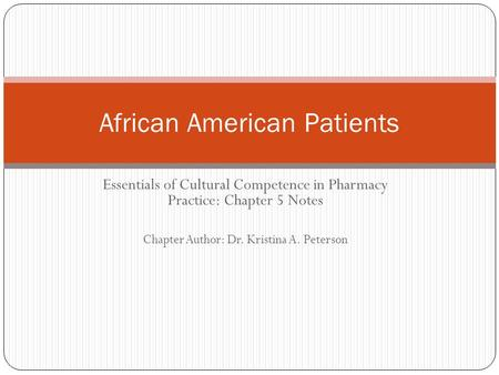 Essentials of Cultural Competence in Pharmacy Practice: Chapter 5 Notes Chapter Author: Dr. Kristina A. Peterson African American Patients.