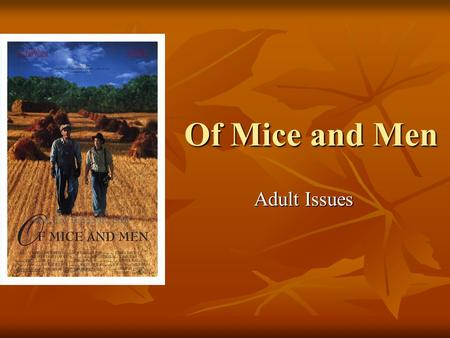 Of Mice and Men Adult Issues. Three issues in Of Mice and Men that are serious are: Racism Racism Mentally Handicapped People Mentally Handicapped People.