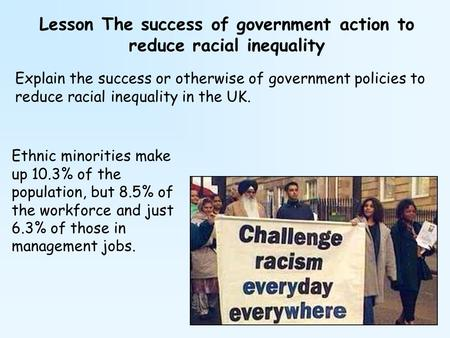 Lesson The success of government action to reduce racial inequality Explain the success or otherwise of government policies to reduce racial inequality.
