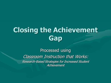 Closing the Achievement Gap Processed using Classroom Instruction that Works: Research-Based Strategies for Increased Student Achievement.