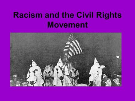 Racism and the Civil Rights Movement. Objectives The student will be able to: Use a variety of primary sources to clarify, elaborate, and understand a.