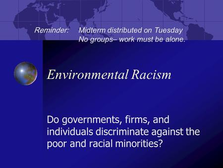 Environmental Racism Do governments, firms, and individuals discriminate against the poor and racial minorities? Reminder: Midterm distributed on Tuesday.