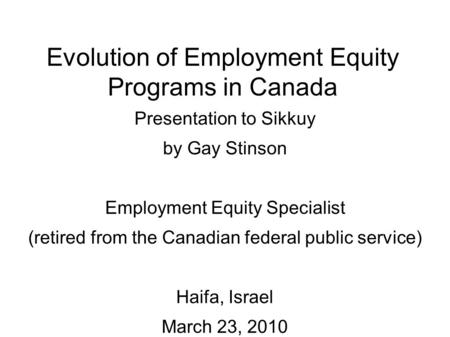 Evolution of Employment Equity Programs in Canada Presentation to Sikkuy by Gay Stinson Employment Equity Specialist (retired from the Canadian federal.