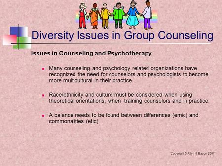 Diversity Issues in Group Counseling Issues in Counseling and Psychotherapy Many counseling and psychology related organizations have recognized the need.