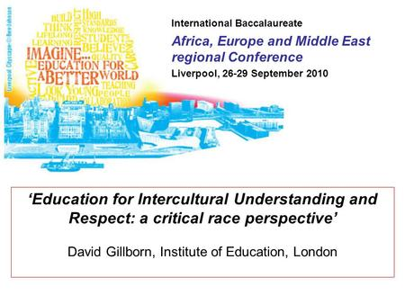 International Baccalaureate Africa, Europe and Middle East regional Conference Liverpool, 26-29 September 2010 'Education for Intercultural Understanding.