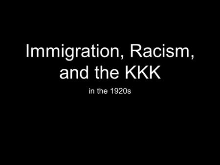 Immigration, Racism, and the KKK in the 1920s. Immigration between 1919 and 1931, 1.2 million immigrants arrived in Canada this only accounted for ________.
