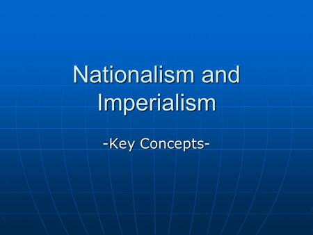 Nationalism and Imperialism -Key Concepts-. I. Nationalism Its Cultural Roots Its Cultural Roots Revival of National Languages Revival of National Languages.