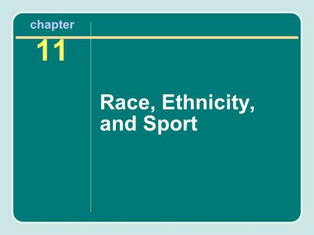 Chapter 11 Race, Ethnicity, and Sport. Chapter Outline Classifications of Race and Ethnicity Sport Participation Among Racial and Ethnic Minorities Sport.