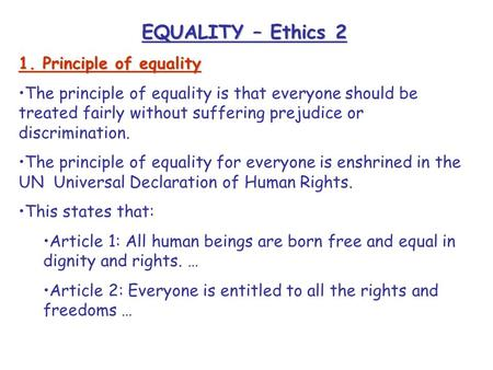 EQUALITY – Ethics 2 1. Principle of equality