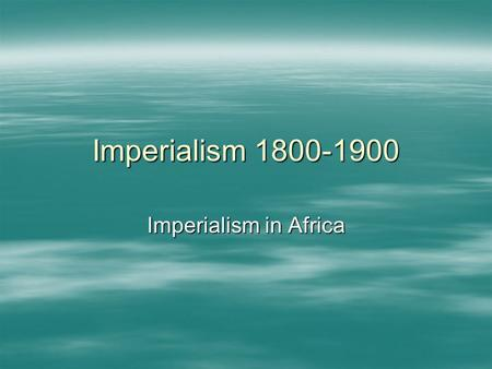 Imperialism 1800-1900 Imperialism in Africa. Early expansion  Started in about 1492 and ended around 1783-(what is important about that date)  The first.