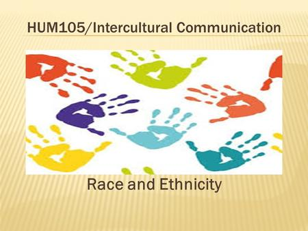 HUM105/Intercultural Communication Race and Ethnicity.
