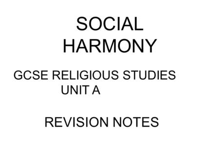 SOCIAL HARMONY GCSE RELIGIOUS STUDIES UNIT A REVISION NOTES.