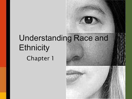 "Understanding Race and Ethnicity Chapter 1. Chapter Overview I.Introductory ""Quiz"" II.Definitions III.Three Sociological Perspectives IV.Biological Race."