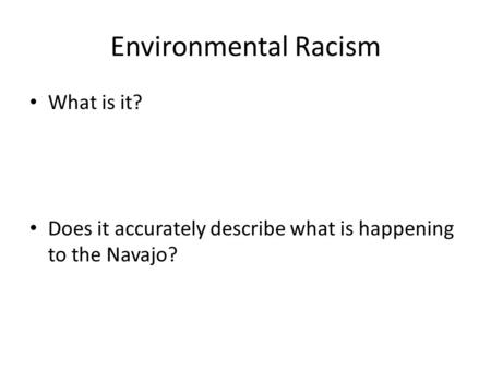 Environmental Racism What is it? Does it accurately describe what is happening to the Navajo?