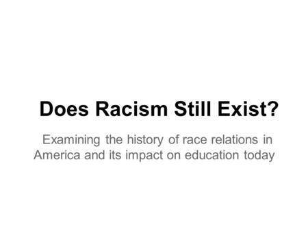 does racism still exist in america today essay Racism still exists when cutting a deal researchers believed that prejudices linking black american men with omar sharif is celebrated in today's google.