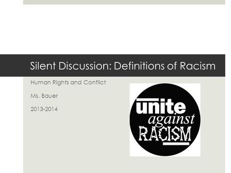 Silent Discussion: Definitions of Racism Human Rights and Conflict Ms. Bauer 2013-2014.