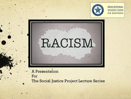 A Presentation For The Social Justice Project Lecture Series.
