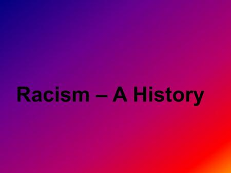 Racism – A History. Year 12 Internal Assessment 2.1 AS91229 4 Credits Carry out an inquiry of an historical event or place that is of significance to.
