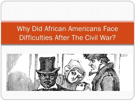 Why Did African Americans Face Difficulties After The Civil War?