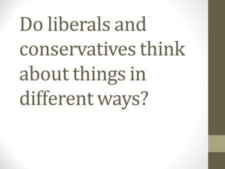 Do liberals and conservatives think about things in different ways?