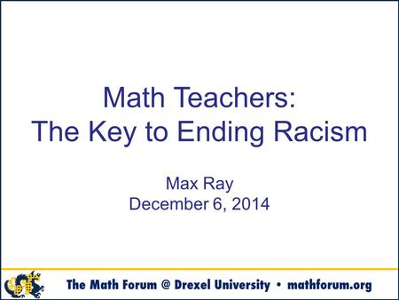 Math Teachers: The Key to Ending Racism Max Ray December 6, 2014.