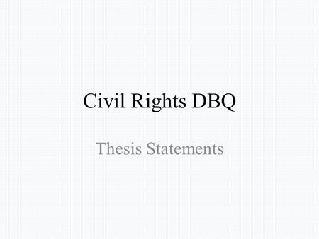 civil right statement thesis Thesis statement thesis: while some believe the government should not dictate  how people treat others, all us citizens should be treated equally under the.