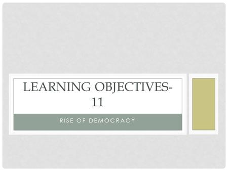 "RISE OF DEMOCRACY LEARNING OBJECTIVES- 11. EQUALITY AND OPPORTUNITY Belief that there should be ""equality in opportunity"" Democratic spirit- classless."