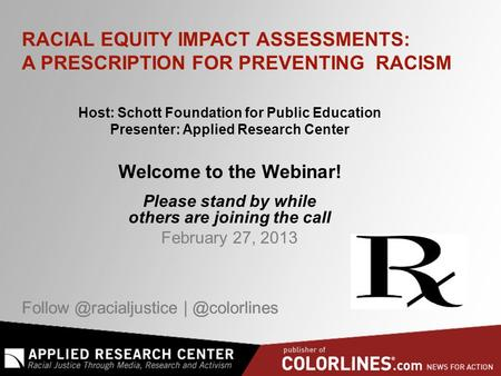 Host: Schott Foundation for Public Education Presenter: Applied Research Center Welcome to the Webinar! Please stand.