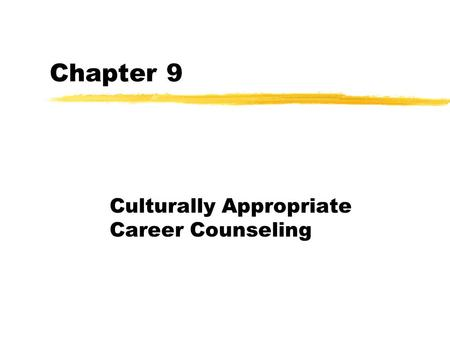 Chapter 9 Culturally Appropriate Career Counseling.