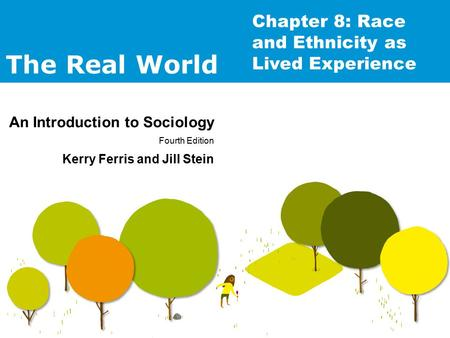The Real World An Introduction to Sociology Fourth Edition Kerry Ferris and Jill Stein : Chapter 8: Race and Ethnicity as Lived Experience.