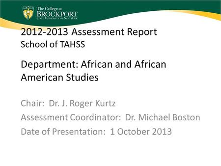2012-2013 Assessment Report School of TAHSS Department: African and African American Studies Chair: Dr. J. Roger Kurtz Assessment Coordinator: Dr. Michael.