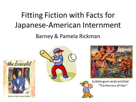 Fitting Fiction with Facts for Japanese-American Internment Barney & Pamela Rickman bubble-gum cards entitled The Horrors of War""