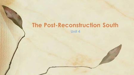 The Post-Reconstruction South Unit 4. We will: analyze the post- reconstruction period and see how institutionalized racism developed. ◦ Est. a practice.