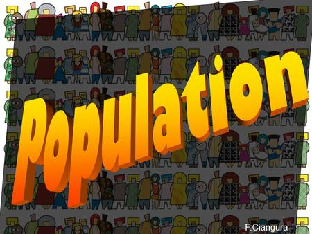 F.Ciangura Population distribution The population of the world is unevenly spread Some places are sparsely populated= few people live in an area Some.