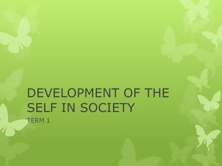 DEVELOPMENT OF THE SELF IN SOCIETY TERM 1. WHAT DOES THE DEPARTMENT EXPECT? Plan and achieve life goals: apply various life skills as evidence of an ability.