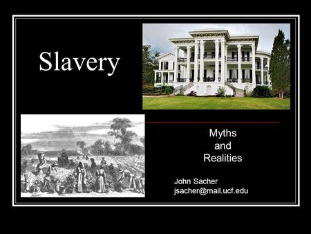 Slavery Myths and Realities John Sacher