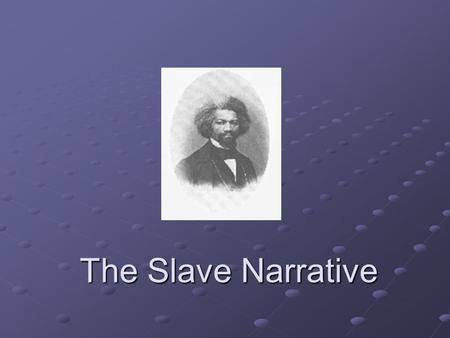 The Slave Narrative. Definition Narratives of slavery recounted the personal experiences of ante-bellum African Americans who had escaped from slavery.